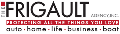 The Frigault Agency, Inc. Protecting all the things you love. Auto, Home, Life, Business, Boat.